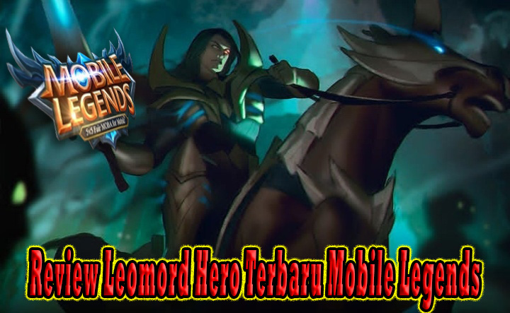 Review Leomord Hero Terbaru Mobile Legends