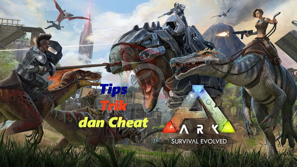 Tips, Trik Dan Cheat ARK: Survival Evolved