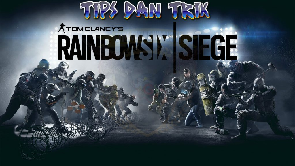 Tips Dan Trik Rainbow Six Siege